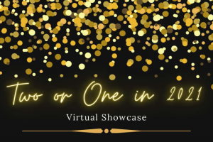 Two Or One in 2021 - Virtual Showcase